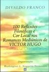 100 REFLEXOES FILOSOFICAS E COR LOCAL NOS ROMANCES MEDIUNICOS DE VICTOR HUGO