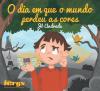 DIA EM QUE O MUNDO PERDEU AS CORES (O) - VISAO INFANTIL DO LIVRO TERAPIA ANTIQUEIXAS