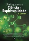 DIALOGOS SOBRE CIENCIA ESPIRITUALIDADE - A GENESE