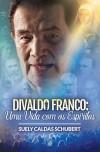 DIVALDO FRANCO - UMA VIDA COM OS ESPIRITOS