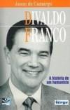 DIVALDO FRANCO A HISTÓRIA DE UM HUMANISTA