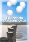 EDUCANDO PARA A MORTE