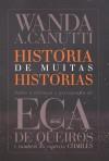 HISTORIA DE MUITAS HISTORIAS - SOBRE A VIVENCIA E PSICOGRAFIA DE ECA DE QUEIROS