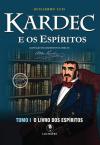 KARDEC E OS ESPIRITOS - TOMO I - O LIVRO DOS ESPIRITOS