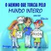 MENINO QUE TORCIA PELO MUNDO INTEIRO (O)