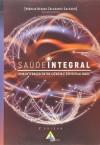 SAUDE INTEGRAL - UMA INTERACAO ENTRE CIENCIA E ESPIRITUALIDADE