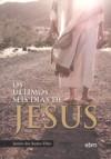 ULTIMOS SEIS DIAS DE JESUS