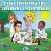 UMA HISTORIA DO MUNDO ESPIRITUAL