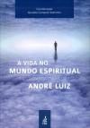 VIDA NO MUNDO ESPIRITUAL: ESTUDO DA OBRA DE ANDRE LUIZ
