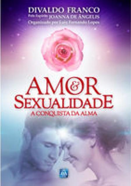 AMOR E SEXUALIDADE - A CONQUISTA DA ALMA