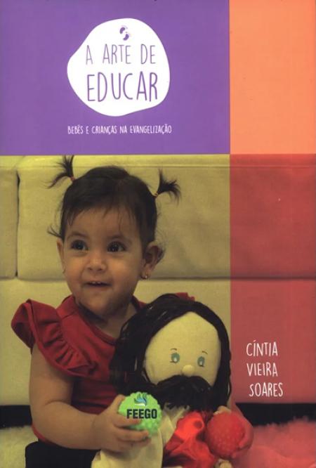 ARTE DE EDUCAR(A) - BEBES E CRIANCAS NA EVANGELIZACAO ED.3
