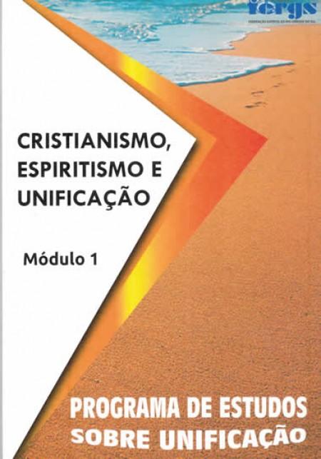 CRISTIANISMO, ESPIRITISMO E UNIFICACAO - MOD. 1