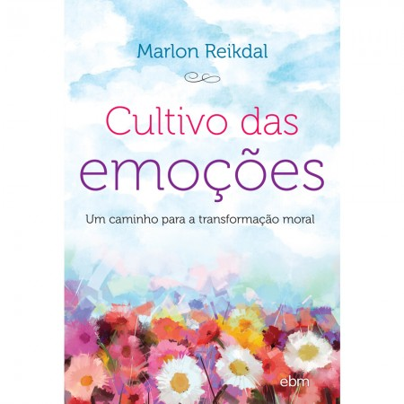 CULTIVO DAS EMOCOES - UM CAMINHO PARA A TRANSFORMACAO MORAL