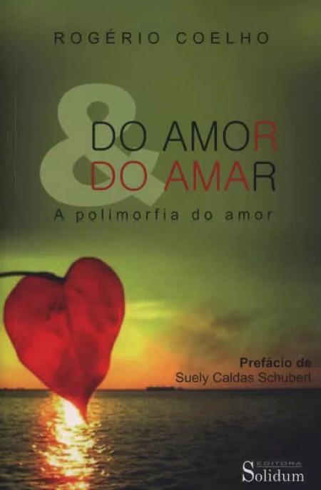 DO AMOR E DO AMAR - A POLIMORFIA DO AMOR
