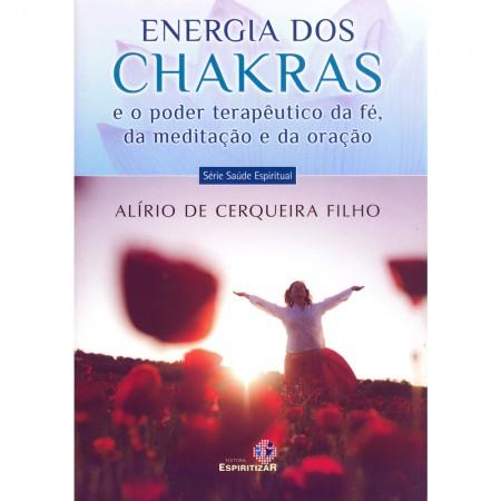 ENERGIA DOS CHAKRAS E O PODER TER. DA FE DA MED. E DA ORACAO - VOL. 01