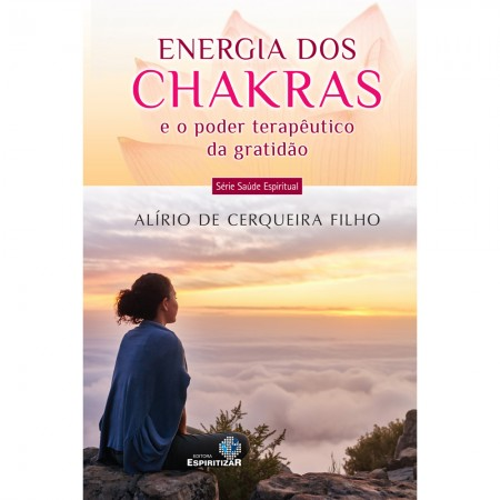 ENERGIA DOS CHAKRAS O PODER TERAPEUTICO DA GRATIDAO - VOL. 03