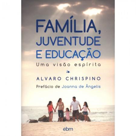 FAMILIA JUVENTUDE E EDUCACAO - UMA VISAO ESPIRITA