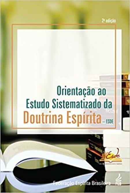 ORIENTACAO AO ESTUDO SISTEMATIZADO DA DOUTRINA ESPIRITA - ESDE ED. 2