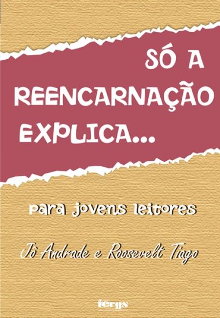SO A REENCARNACAO EXPLICA - PARA JOVENS LEITORES