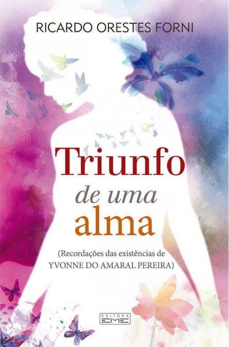 TRIUNFO DE UMA ALMA - RECORDACOES DAS EXISTENCIAS DE YVONNE DO AMARAL PEREIRA