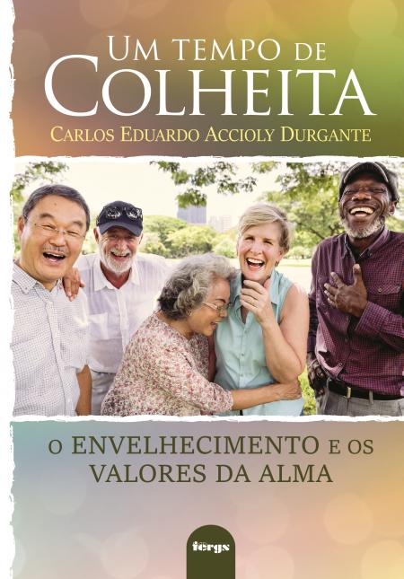 UM TEMPO DE COLHEITA - ENVELHECIMENTO E OS VALORES DA ALMA (O)
