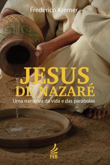 JESUS DE NAZARE - UMA NARRATIVA DA VIDA E DAS PARABOLAS