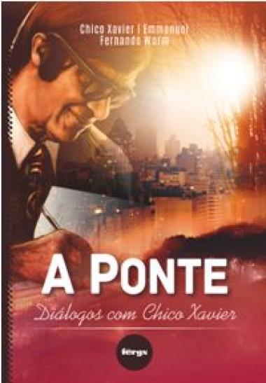PONTE (A) - DIALOGOS COM CHICO XAVIER