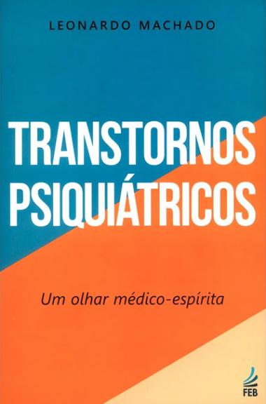 TRANSTORNOS PSIQUIATRICOS - UM OLHAR MEDICO ESPIRITA