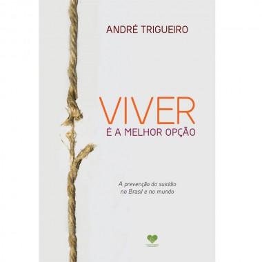 VIVER E A MELHOR OPCAO - PREVENCAO DO SUICIDIO NO BRASIL E NO MUNDO (A)
